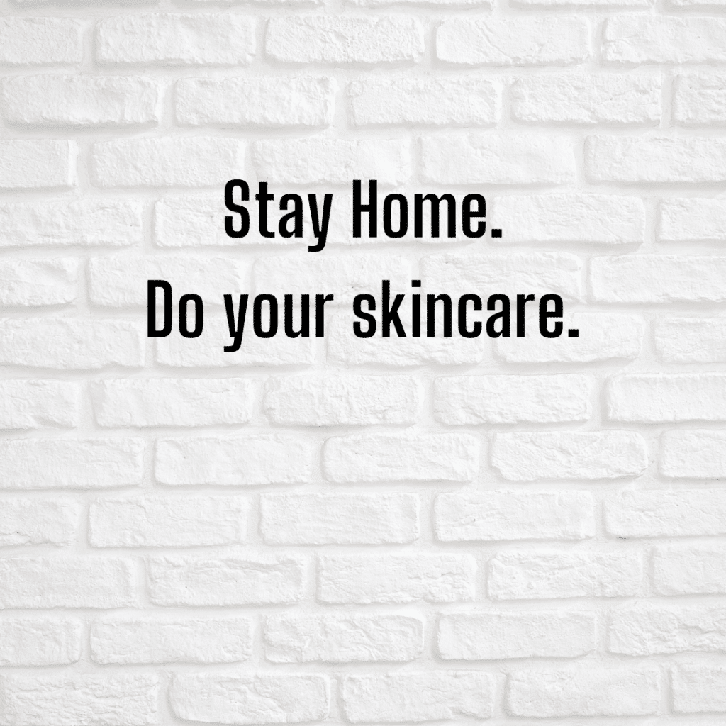 Stay home. Do your skincare. Funny skincare quotes