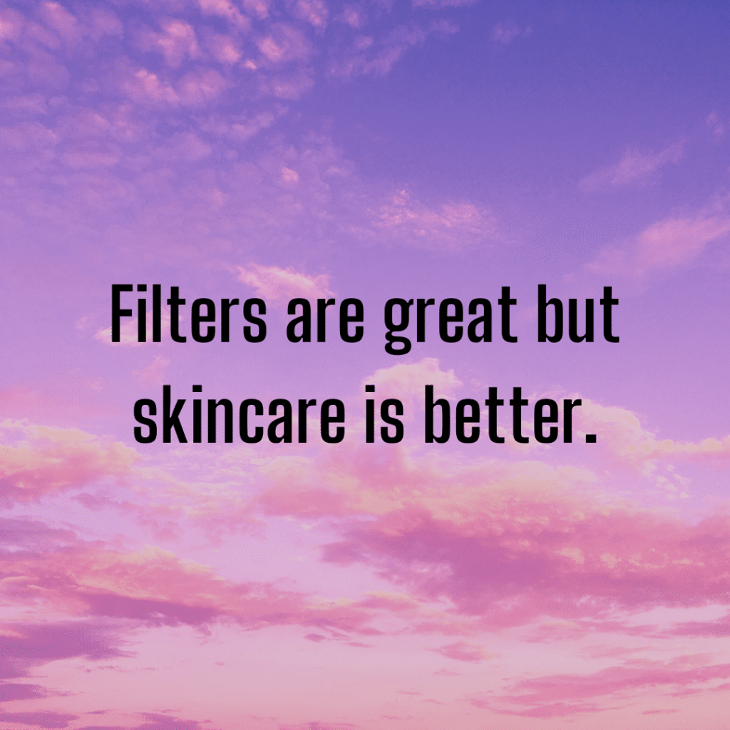 Filters are great but skincare is better inspirational skincare quotes.