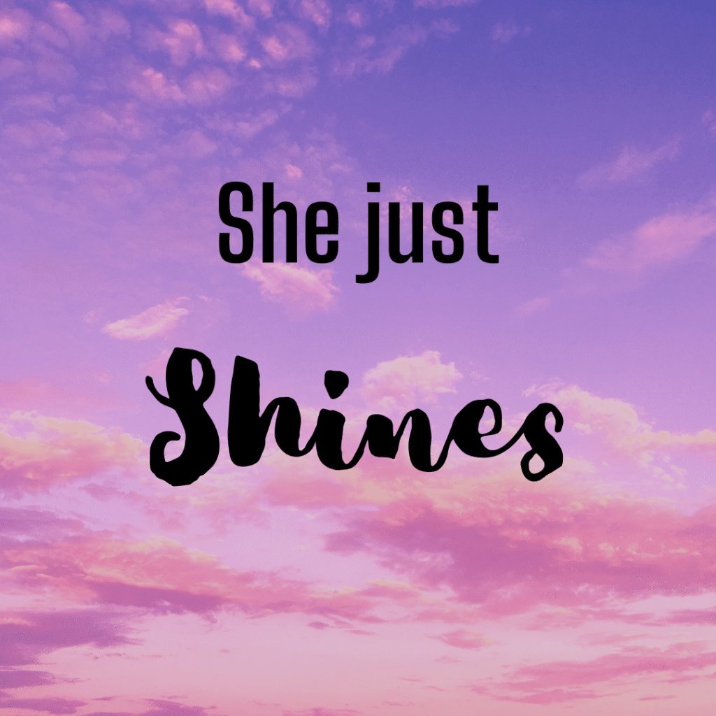 She just shines. Inspirational skincare quotes.