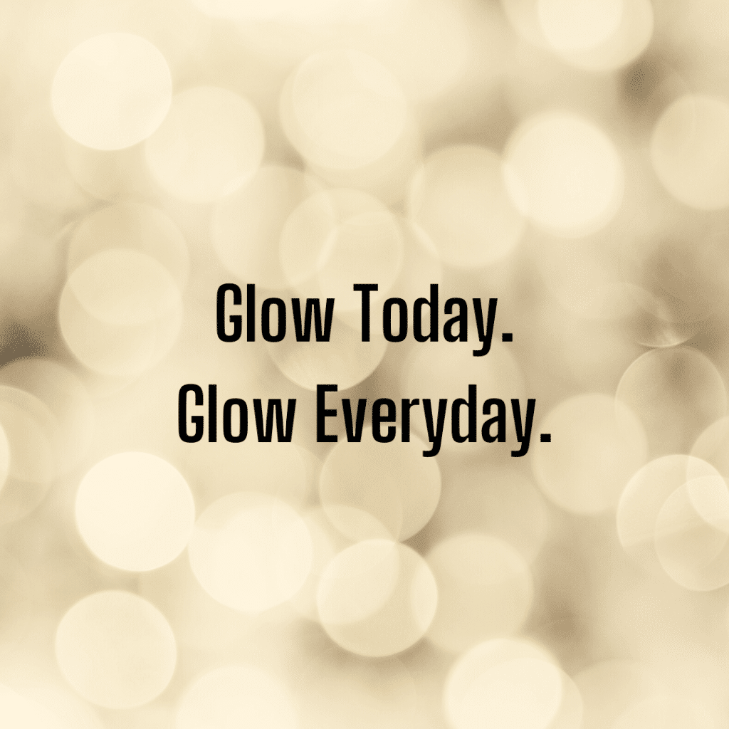 Glow Today. Glow Everyday. Funny skincare sayings.