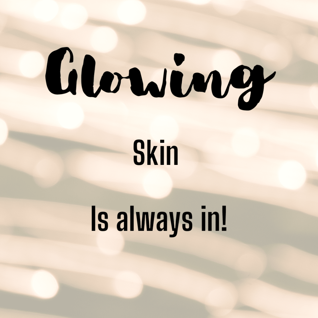 Glowing skin is always in. Glowing skincare quotes funny