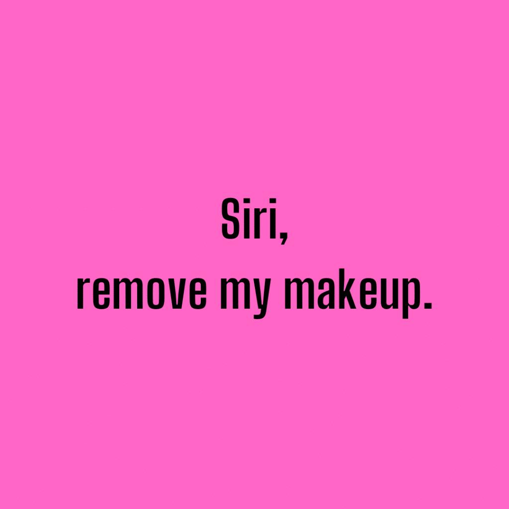Siri, remove my makeup. Funny skincare sayings