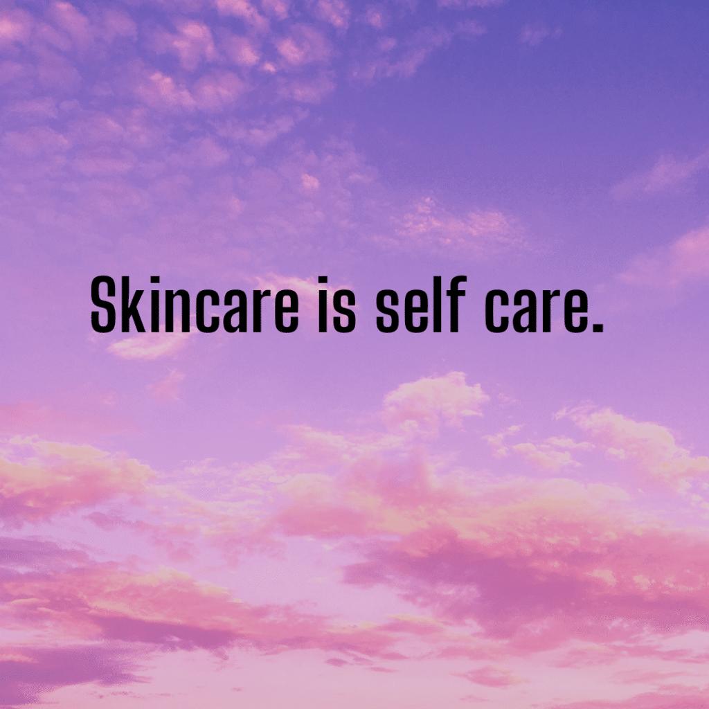 Skincare is self care. Inspirational skin care sayings.