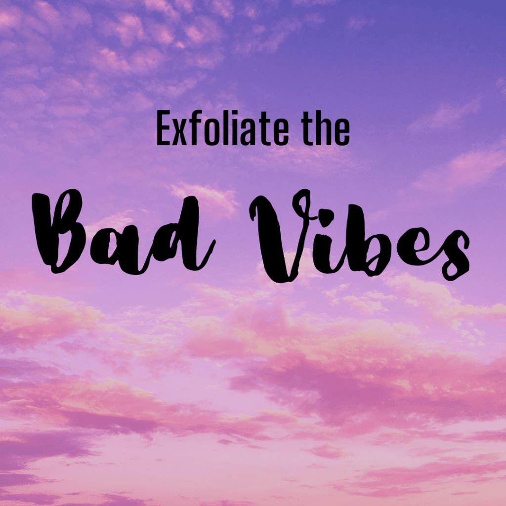 Exfoliate the bad vibes inspirational skincare quote