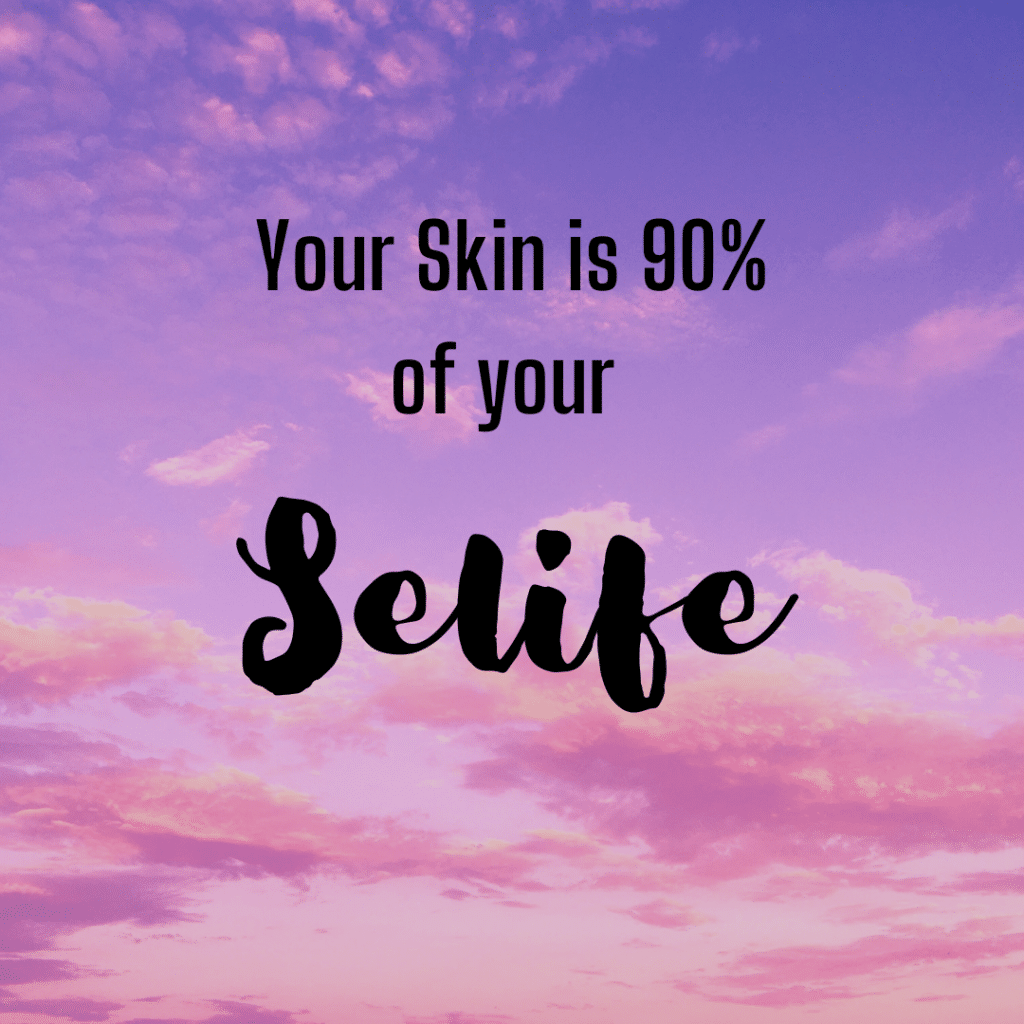 Your skin is 90% of your selfie Inspirational skincare sayings